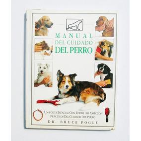 Dr. Bruce Fogle Manual Del Cuidado Del Perro Libro Importado