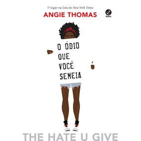 O Ódio Que Você Semeia -angie Thomas
