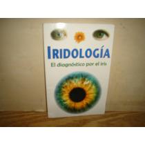 Iridología, El Diagnóstico Por El Iris