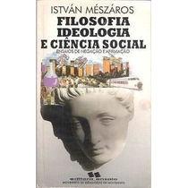 Filosofia Ideologia E Ciencia Social - Istvan Meszaros