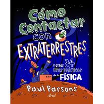 Cómo Contactar Con Extraterrestres: Y Otros 34 Envío Gratis