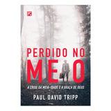 Livro Perdido No Meio - Paul David Tripp - Editora Fiel