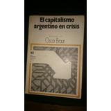 El Capitalismo Argentino En Crisis - Oscar Braun