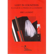 Lost In Cognition. Eric Laurent (ed)