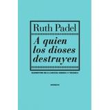 A Quienes Los Dioses Destruyen - Ruth Padel