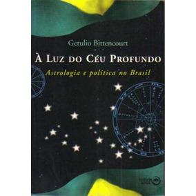 A Luz Do Ceu Profundo Getulio Bittencourt - A Luz Do Ceu Pro