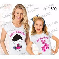 Blusa Mãe E Filha Mãe De Bailarina Baby Look Sapatilha Balé