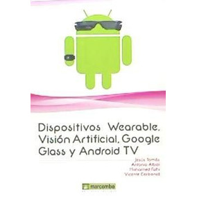 Dispositivos Wearables, Vision Artificial, Google Glass Y An