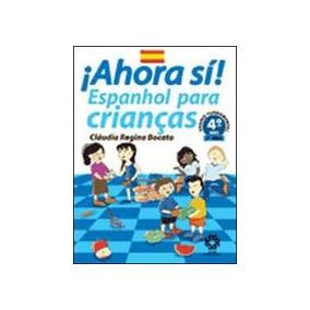 Ahora Si! Espanhol Para Crianças - 4º Ano - 3ª Serie