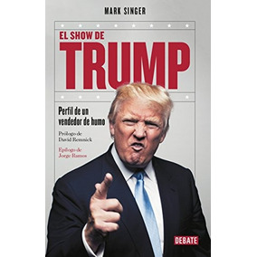 Libro El Show De Trump: Perfil De Un Vendedor De Humo
