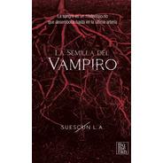 La Semilla Del Vampiro  De Luis A. Suescún