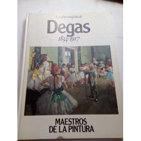 Libro Arte La Obra Completa De Degas Maestros De La Pintura