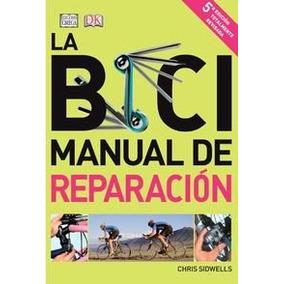 La Bici. Manual De Reparación Chris Sidwells Envío Gratis