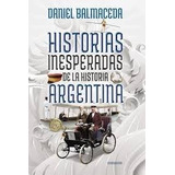 Historias Inesperadas De La Historia Argentina. D. Balmaceda