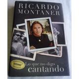 Libro En Pasta Dura Ricardo Montaner Lo Que No Digo Cantando