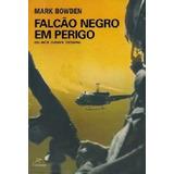 Falcão Negro Em Perigo - Mark Bowden