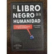 El Libro Negro De La Humanidad * Matthew White * Critica *