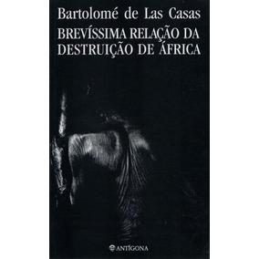 Brevíssima Relação Da Destruição De Africa - Barlomé De Las