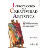 Introducción A La Creatividad Artística - Juan Acha [lea]