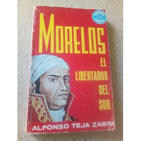 H3 Morelos, El Libertador Del Sur. Alfonso Teja Zabre. 1959