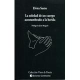 Soledad De Un Cuerpo Acostumbrado A La Herida. Elvira Sastre