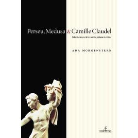 Livro Perseu Medusa Camille Claudel Livros No Mercado border=