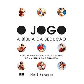 O Jogo - A Bíblia Da Sedução - Neil Strauss