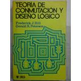 Teoría De Conmutación Y Diseño Lógico Hill, Limusa. Libro