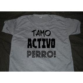 Remeras Con Frases - Tamo Activo - Tamo Activo Perro !