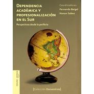 Dependencia Académica Y Profesionalización En El Sur