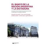 El Banco De La Nacion Argentina Y La Dictadura - Siglo Xxi