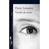 Libro Vestido De Novia De Pierre Lemaitre