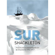 Sur Historia De La Ultima Expedicion De Shackleton 1914-1917