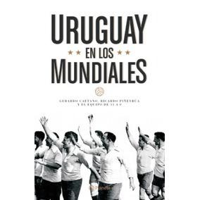 Uruguay En Los Mundiales.( Piñeyrua, R - Caetano, G )