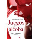 Libro : Juegos De Alcoba. Usos Y Costumbres Eroticos (spa..