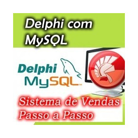 Delphi 7 Com Mysql Curso -mini Sistema Videos Aulas Completa