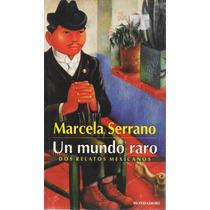 Un Mundo Raro - Dos Relatos Mexicanos - Marcela Serrano