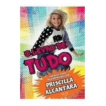 O Livro De Tudo: Um Bate-papo Descontraído Priscilla Alcanta