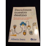 Decidimos Nuestro Destino. Alberto Ivern . Editorial Kier
