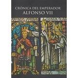 Cronica Del Emperador Alfonso Vii - Alfonso Vii Rey De L