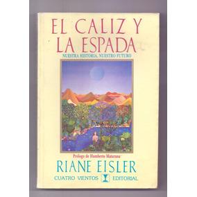 Libro El Caliz Y La Espada Riane Eisler Origen Especies
