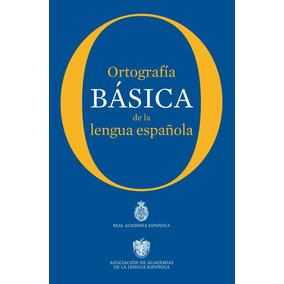 Ortografía Básica De La Lengua Española.