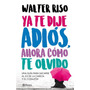 Ya Te Dije Adios, Ahora Como Te Olvido - Walter Riso