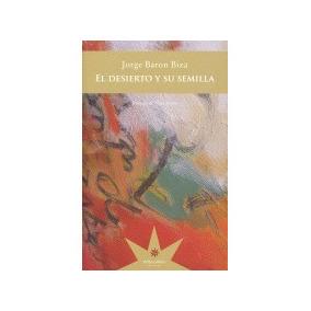 El Desierto Y Su Semilla; Jorge Baron Biza