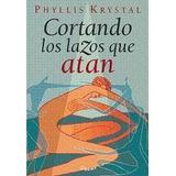 Tres Libros De Phyllis Krystal Incluye Cortando Los Lazos