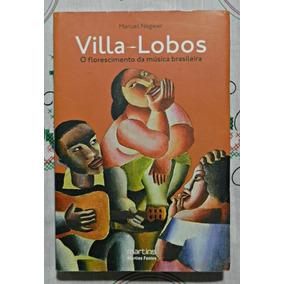 Villa-lobos: O Florescimento Da Música Brasileira (livro)