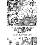 The Dream-quest Of Unknown Kadath H.p. Lovecraft