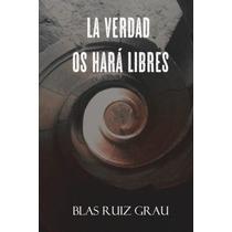 Libro La Verdad Os Hara Libres - Nuevo