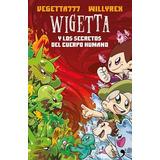 Libro Wigetta Y Los Secretos Del Cuerpo Humano De Vegetta777