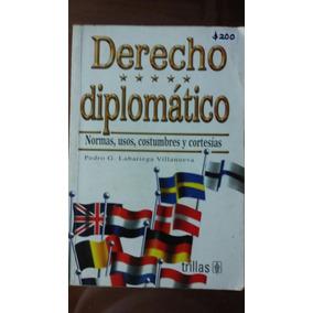 Derecho Diplomático. Normas, Usos, Costumbres Y Cortesías
